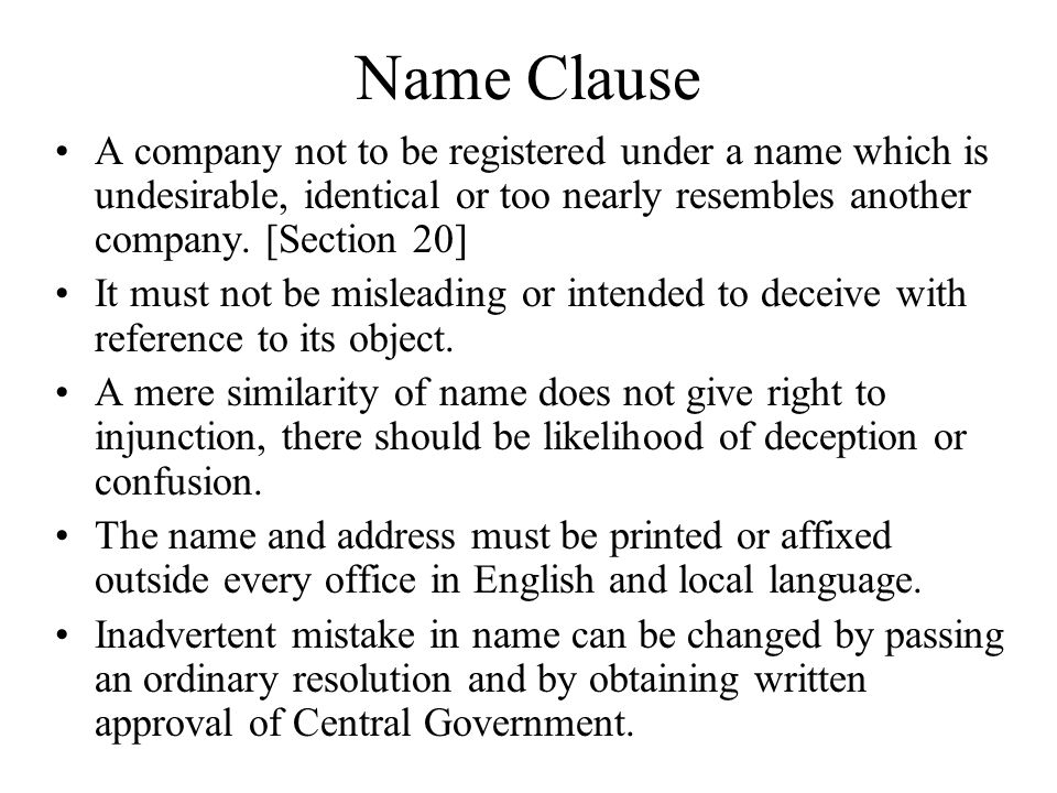 Name Clause A company not to be registered under a name which is undesirable, identical or too nearly resembles another company. [Section 20]
